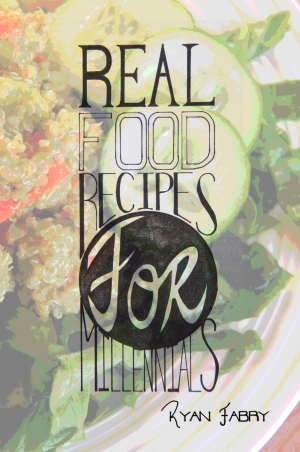 Real Food Recipes for Millennials - Ryan Fabry